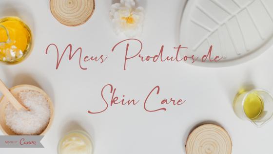 Meus Produtos de Skin Care